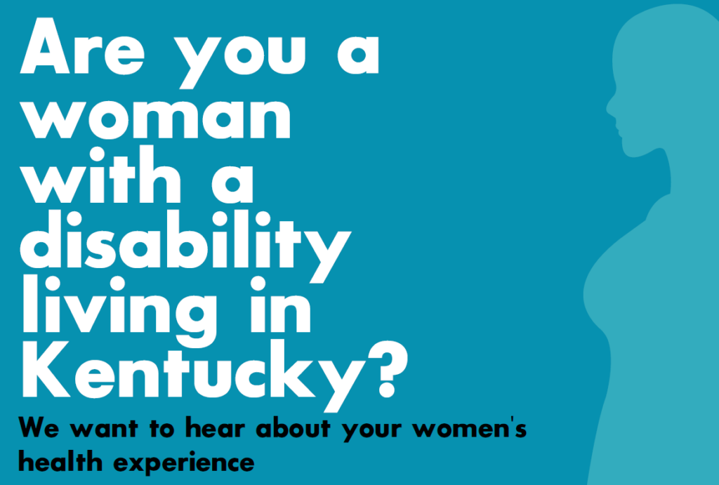 Are you a woman with a disability living in Kentucky? We want to hear about your women's health experience.